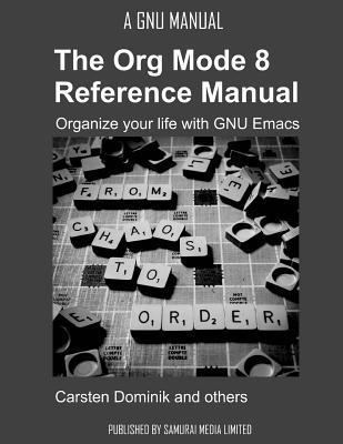 the org mode 8 reference manual organize your life with gnu emacs rh bookdepository com GNU Emacs Riced gnu emacs lisp reference manual