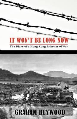It Won't Be Long Now : The Diary of a Hong Kong Prisoner of War