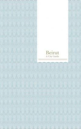 Beirut,  A Guide to the City by Carole Corm