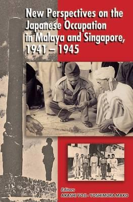 New Perspectives on the Japanese Occupation in Malaya and Singapore, 1941-1945