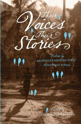 Their Voices, Their Stories. Fiction by Bethsaida Orphan Girls' Secondary School Cover Image