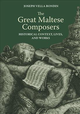 The Great Maltese Composers  Historical Context, Lives and Works