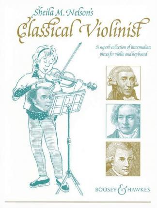 Classical Violinist : A superb collection of intermediate pieces for violin and keyboard
