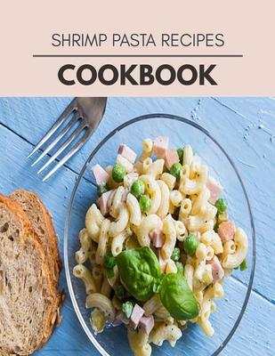 Shrimp Pasta Recipes Cookbook