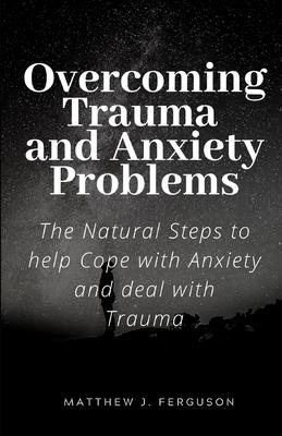 Overcoming Trauma and Anxiety Problems