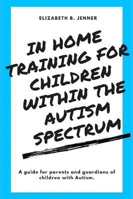 In Home Training for Children within the Autism Spectrum