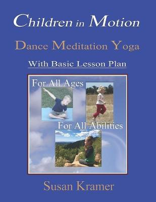 Children in Motion - Dance Meditation Yoga with Basic Lesson Plan for All Ages, for All Abilities