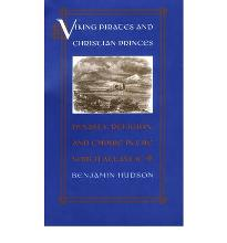 Viking Pirates and Christian Princes: Dynasty, Religion, and Empire in the No...