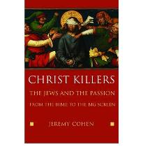 Christ Killers: The Jews and the Passion from the Bible to the Big Screen