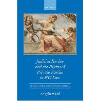 Judicial Review and the Rights of Private Parties in EU Law (Oxford European ...