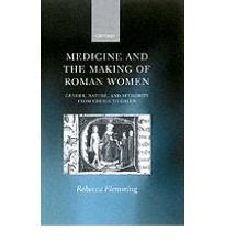 Medicine and the Making of Roman Women: Gender, Nature, and Authority from Ce...
