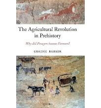 The Agricultural Revolution in Prehistory: Why did Foragers become Farmers