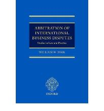 Arbitration of International Business Disputes: Studies in Law and Practice