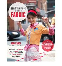 Bend the Rules with Fabric : Fun Sewing Projects with Stencils, Stamps, Dye, Photo Transfers, Silk Screening, and More
