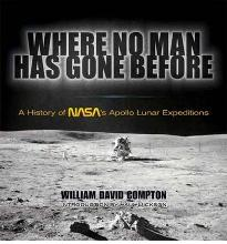 Where No Man Has Gone Before: A History of NASA  s Apollo Lunar Expeditions  D...