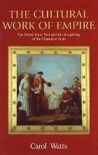 The Cultural Work of Empire: The Seven Years' War and the Imagining of the Sh...