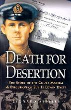 Death for Desertion: The Story of the Court Martial and Execution of Sub Lt. ...