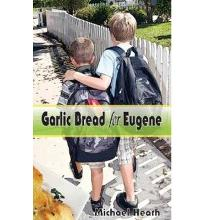 GARLIC BREAD FOR EUGENE  Hardcover  by HEATH, MICHAEL