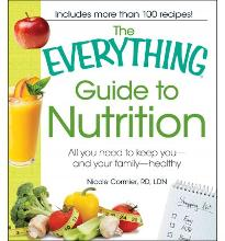 The Everything Guide to Nutrition: All You Need to Keep You - And Your Family...