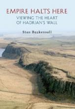 Empire Halts Here: Viewing the Heart of Hadrian  s Wall  Paperback