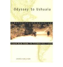 Odyssey to Ushuaia: A Motorcycling Adventure from New York to Tierra Del Fueg...