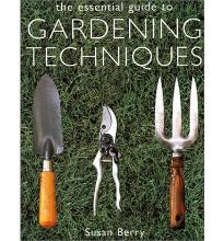The Essential Guide to Gardening Techniques by Berry, Susan