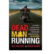 Dead Man Running : An Insider's Story on One of the World's Most Feared Outlaw Motorcycle Gangs, the Bandidos