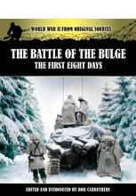 The Battle of the Bulge: The First Eight Days  World War II from Original Sou...
