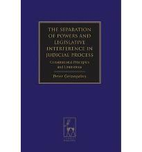 The Separation of Powers and Legislative Interference in Judicial Process: Co...