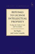 Refusals to License Intellectual Property: Testing the Limits of Law and Econ...