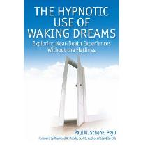 The Hypnotic Use of Waking Dreams: Exploring Near-Death Experiences without t...