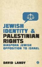 Jewish Identity and Palestian Rights: The Growth of Diaspora Jewish Oppositio...