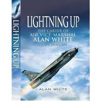 Lightning Up: The Career of Air Vice-Marshal Alan White CB AFC FRAES RAF  May...
