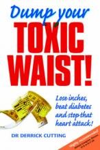 Dump Your Toxic Waist  Lose inches, beat diabetes and stop that heart attack ...