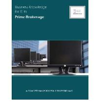 Business Knowledge for IT in Prime Brokerage: A Complete Handbook for IT Prof...