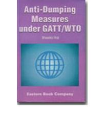 Recognition and Regulation of Anti-dumping Measures Under GATT WTO: 2004 Edit...