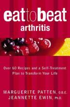 Eat to Beat: Arthritis: Over 60 Recipes and a Self-Treatment Plan to Transform Your Life