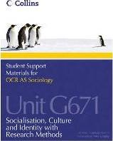 Student Support Materials for Sociology: OCR AS Sociology Unit G671: Socialization, Culture and Identity with Research Methods