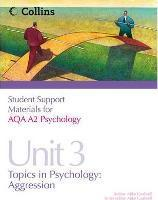 Student Support Materials for Psychology: AQA A2 Psychology Unit 3: Topics in Psychology: Aggression