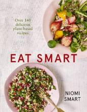 Eat Smart - Over 140 Delicious Plant-Based Recipes