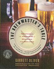 The Brewmaster's Table: Discovering The Pleasures Of Real Beer With RealFood