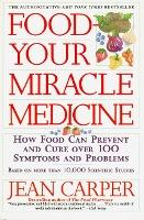 Food, Your Miracle Medicine