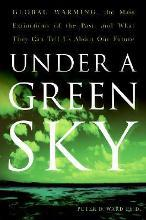 Under A Green Sky: Global Warming, the Mass Extinctions of the Past, andWhat They Can Tell Us About Our Future