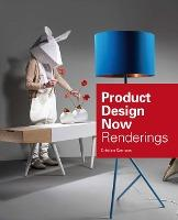 Product Design Now: Renderings: v. 2