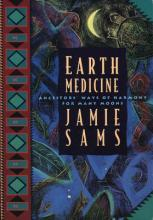 Earth Medicine: Ancestors' Ways of Harmony for Many Moons