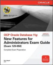 OCP Oracle Database 11g New Features for Administrators Exam Guide: OCP Oracle Database 11g New Features for Administrators Exam Guide (Exam 1Z0-050) (Exam 1Z0-050)