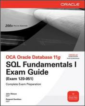 OCA Oracle Database 11g SQL Fundamentals I Exam Guide: OCA Oracle Database 11g SQL Fundamentals I Exam Guide Exam 1Z0-051