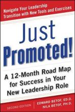 Just Promoted! A 12-Month Road Map for Success in Your New Leadership Role