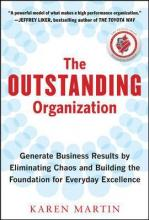 The Outstanding Organization: Generate Business Results by Eliminating Chaos and Building the Foundation for Everyday Excellence