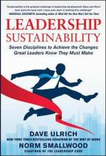 Leadership Sustainability: Seven Disciplines to Achieve the Changes Great Leaders Know They Must Make